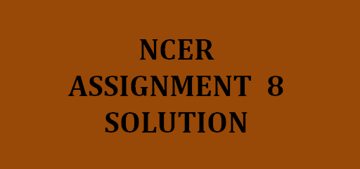 NPTEL NCER Assignment 8 Answers